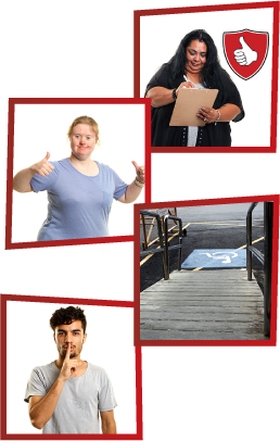 A montage of 4 images. The first is a woman writing on a clipboard with a safety icon next to her. The second is a woman smiling with thumbs up. The third is an accessible ramp with a wheelchair icon at the bottom. The fourth is a man with his finger on his lips to say 'be quiet'.